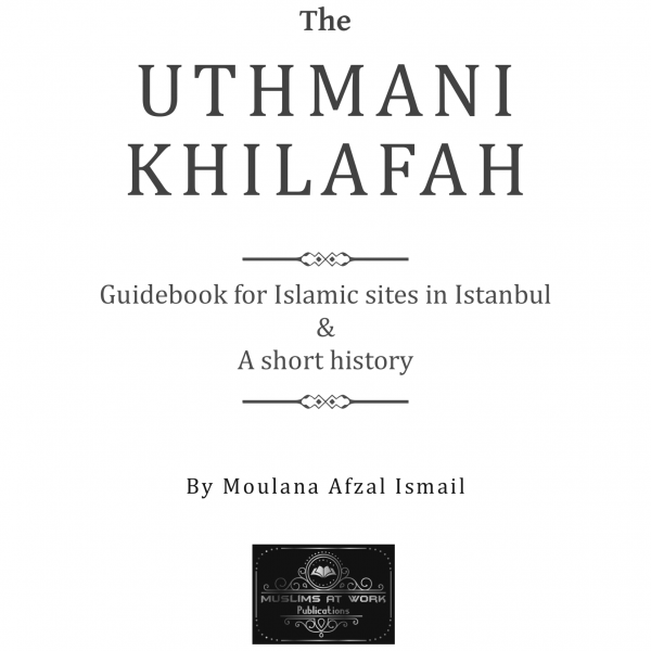 The Uthmani Khilafah: Guidebook for Islamic Sites in Istanbul & a Short History